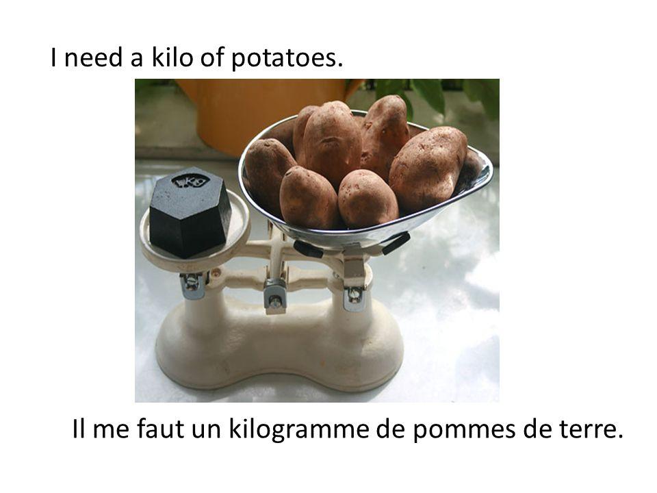 Il me faut un kilogramme de pommes de terre.