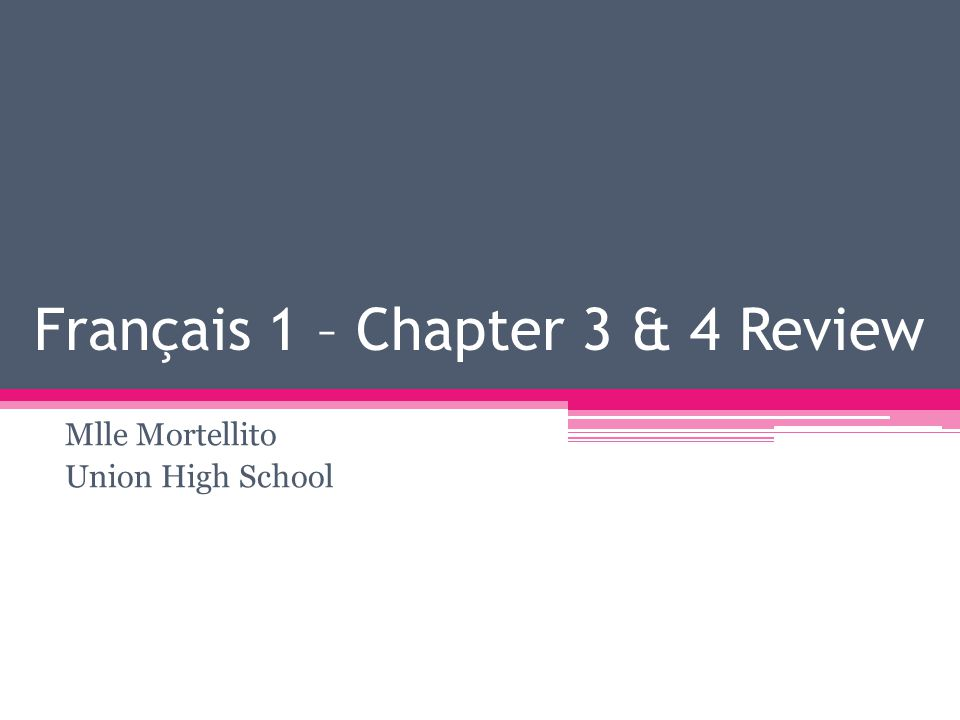 Français 1 – Chapter 3 & 4 Review Mlle Mortellito Union High School