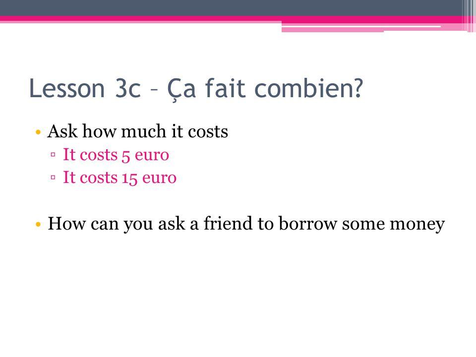 Lesson 3c – Ça fait combien.