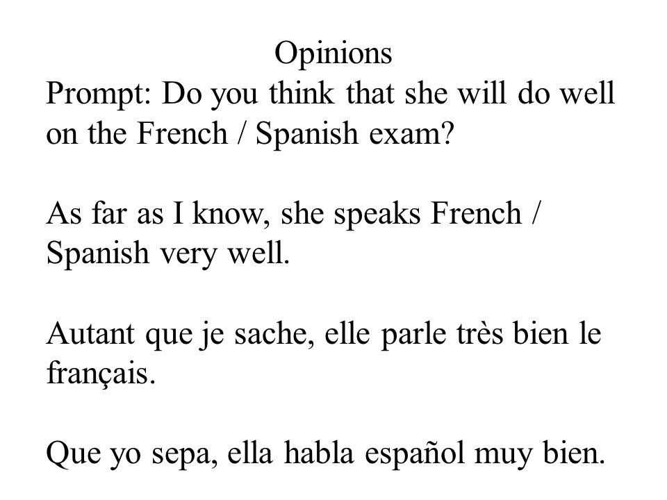 Opinions Prompt: Do you think that she will do well on the French / Spanish exam.