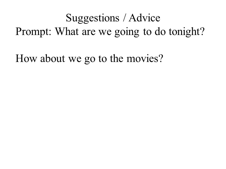 Suggestions / Advice Prompt: What are we going to do tonight? How about we go to the movies?