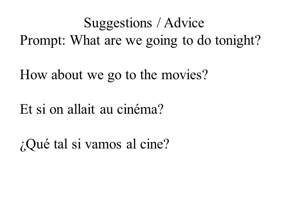 Suggestions / Advice Prompt: What are we going to do tonight.