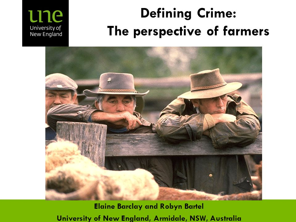 Defining Crime: The perspective of farmers Elaine Barclay and Robyn Bartel University of New England, Armidale, NSW, Australia