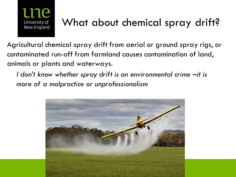 What about chemical spray drift? Agricultural chemical spray drift from aerial or ground spray rigs, or contaminated run-off from farmland causes cont