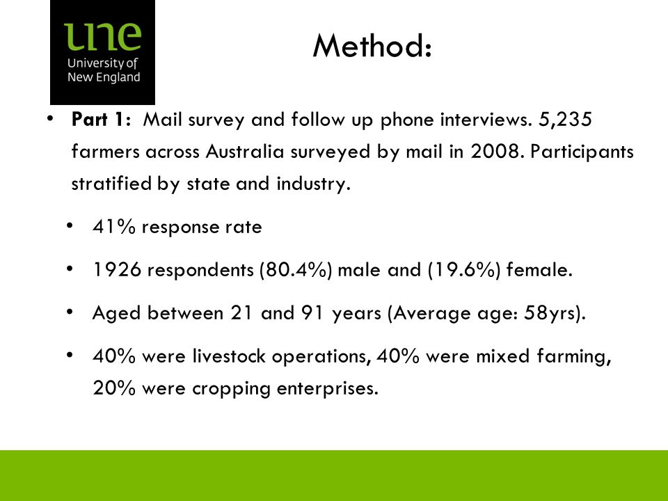 Method: Part 1: Mail survey and follow up phone interviews. 5,235 farmers across Australia surveyed by mail in 2008. Participants stratified by state