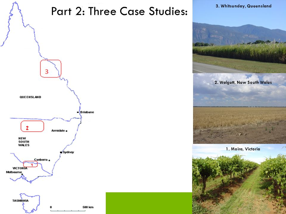 2. Walgett, New South Wales 1. Moira, Victoria 3. Whitsunday, Queensland Part 2: Three Case Studies: