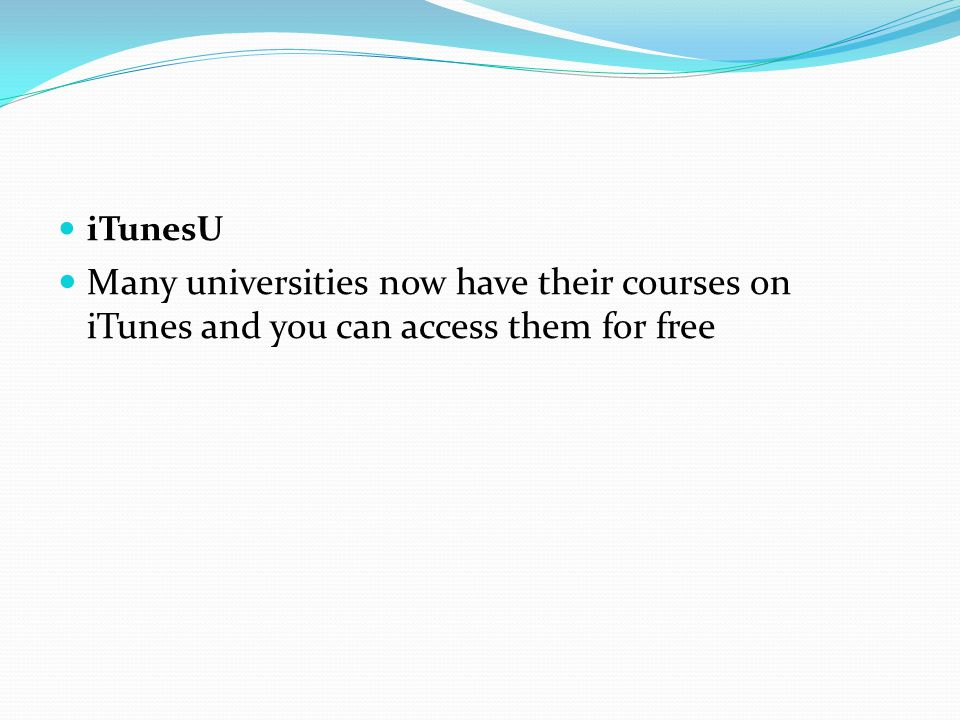 iTunesU Many universities now have their courses on iTunes and you can access them for free