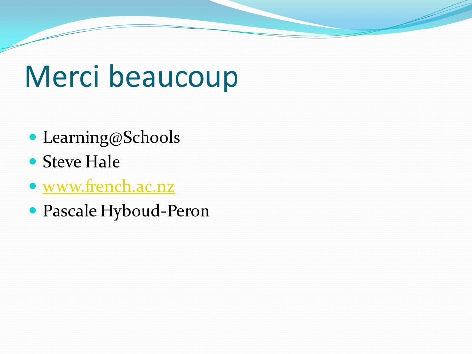 Merci beaucoup Learning@Schools Steve Hale www.french.ac.nz Pascale Hyboud-Peron