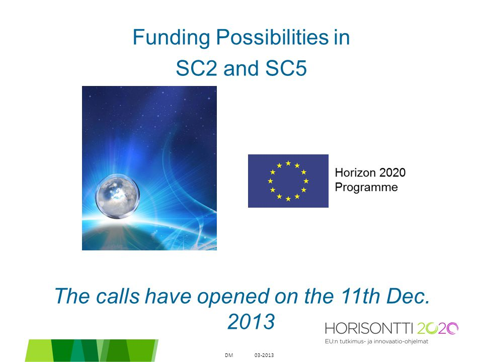 Funding Possibilities in SC2 and SC5 The calls have opened on the 11th Dec. 2013 03-2013DM