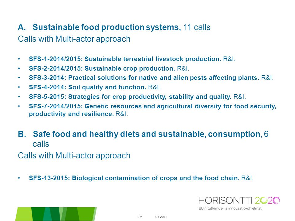 A.Sustainable food production systems, 11 calls Calls with Multi-actor approach SFS-1-2014/2015: Sustainable terrestrial livestock production. R&I. SF