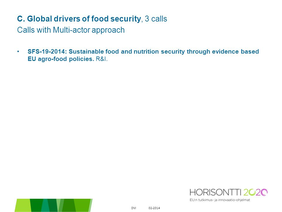 C. Global drivers of food security, 3 calls Calls with Multi-actor approach SFS-19-2014: Sustainable food and nutrition security through evidence base