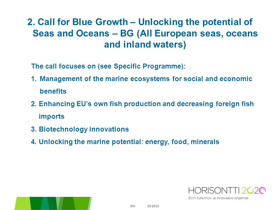 2. Call for Blue Growth – Unlocking the potential of Seas and Oceans – BG (All European seas, oceans and inland waters) The call focuses on (see Speci