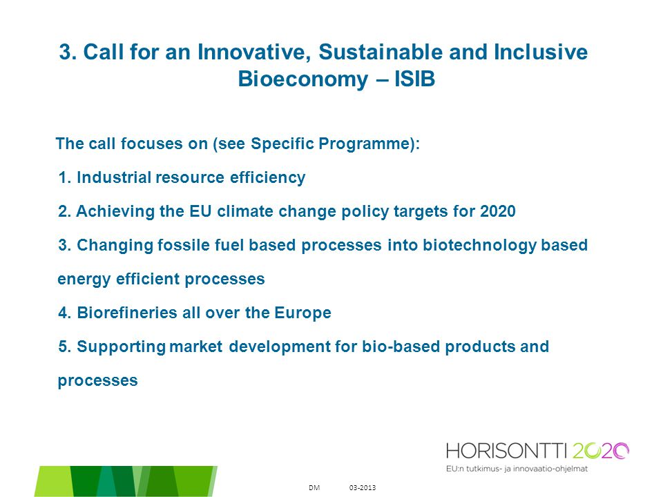 3. Call for an Innovative, Sustainable and Inclusive Bioeconomy – ISIB The call focuses on (see Specific Programme): 1. Industrial resource efficiency