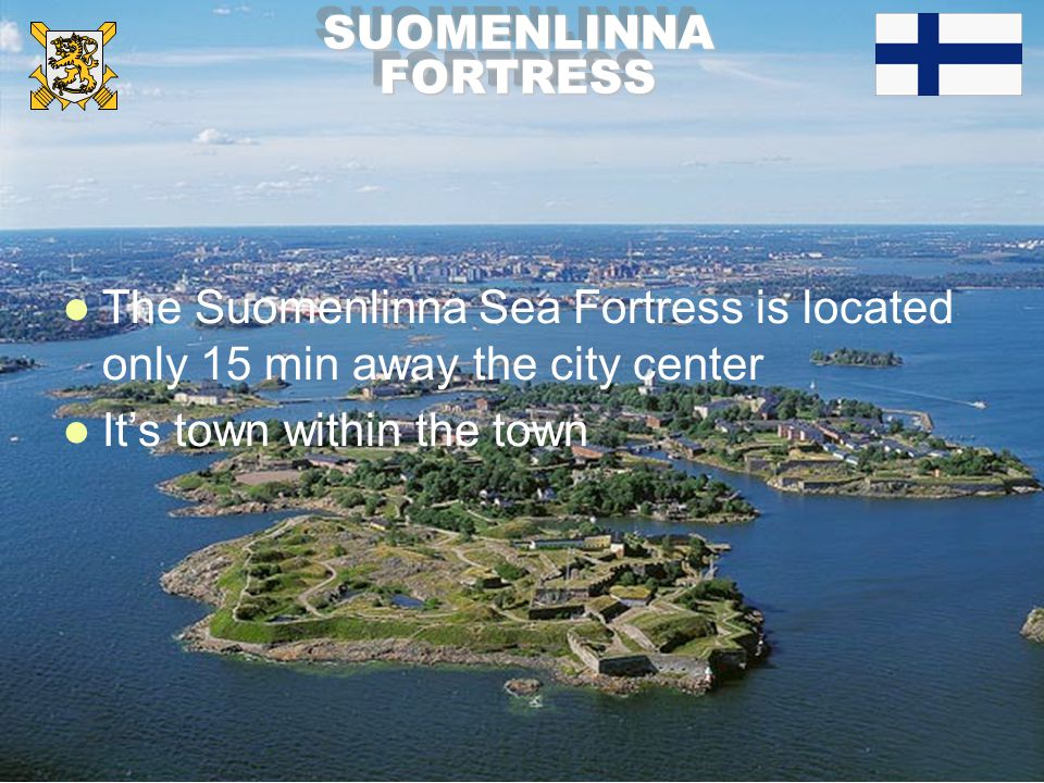 PUOLUSTUSVOIMAT FÖRSVARSMAKTEN FINNISH DEFENCE FORCES SUOMENLINNAFORTRESSSUOMENLINNAFORTRESS l The Suomenlinna Sea Fortress is located only 15 min away the city center l It's town within the town