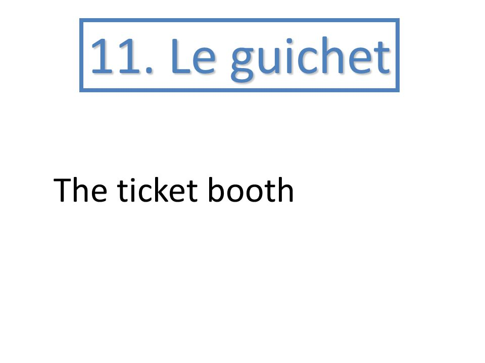 11. Le guichet The ticket booth