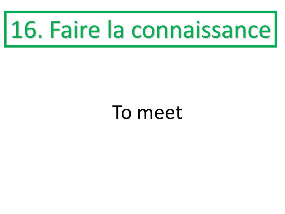 16. Faire la connaissance To meet