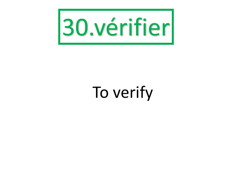 30.vérifier To verify