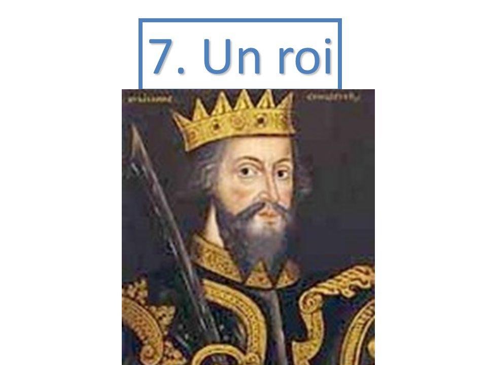 7. Un roi
