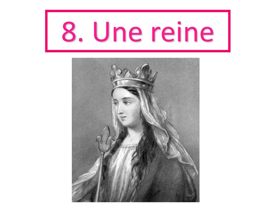 8. Une reine
