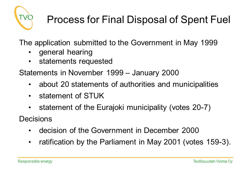 Responsible energy Teollisuuden Voima Oy Process for Final Disposal of Spent Fuel The application submitted to the Government in May 1999 general hear