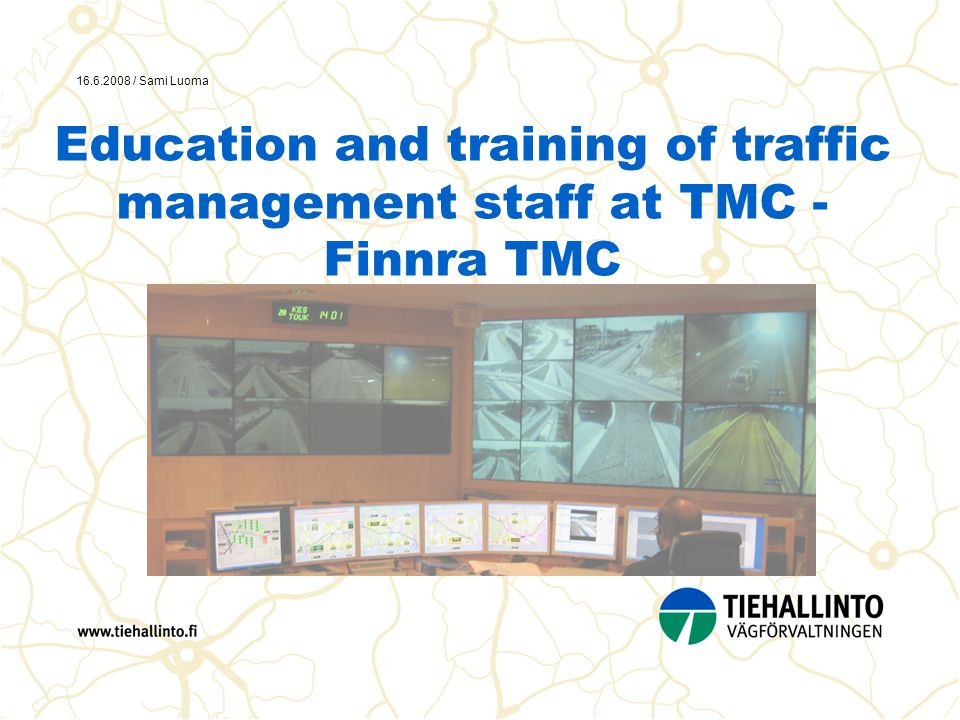 16.6.2008 / Sami Luoma Education and training of traffic management staff at TMC - Finnra TMC