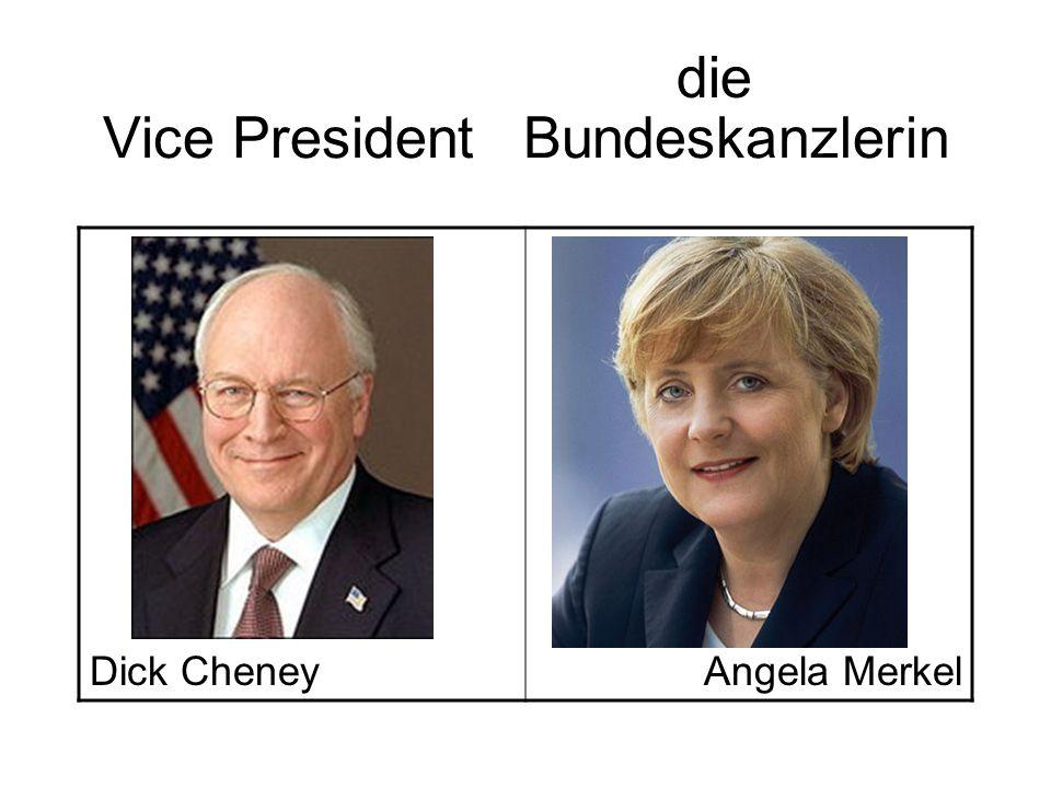 Vice PresidentBundeskanzlerin Dick CheneyAngela Merkel die