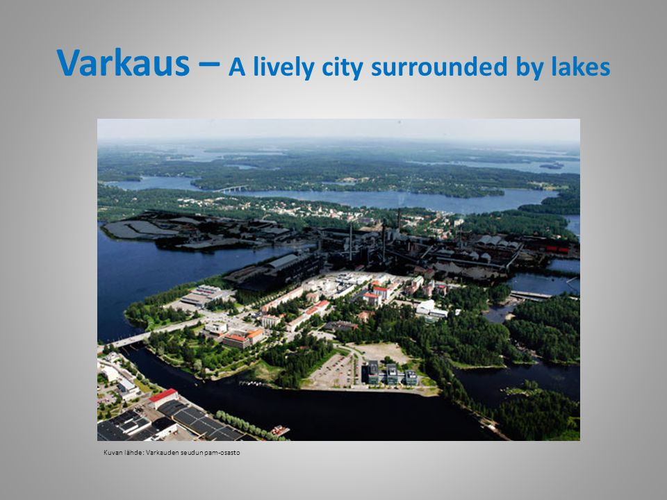 Varkaus is a city of 25 000 inhabitants in the middle part of Finland