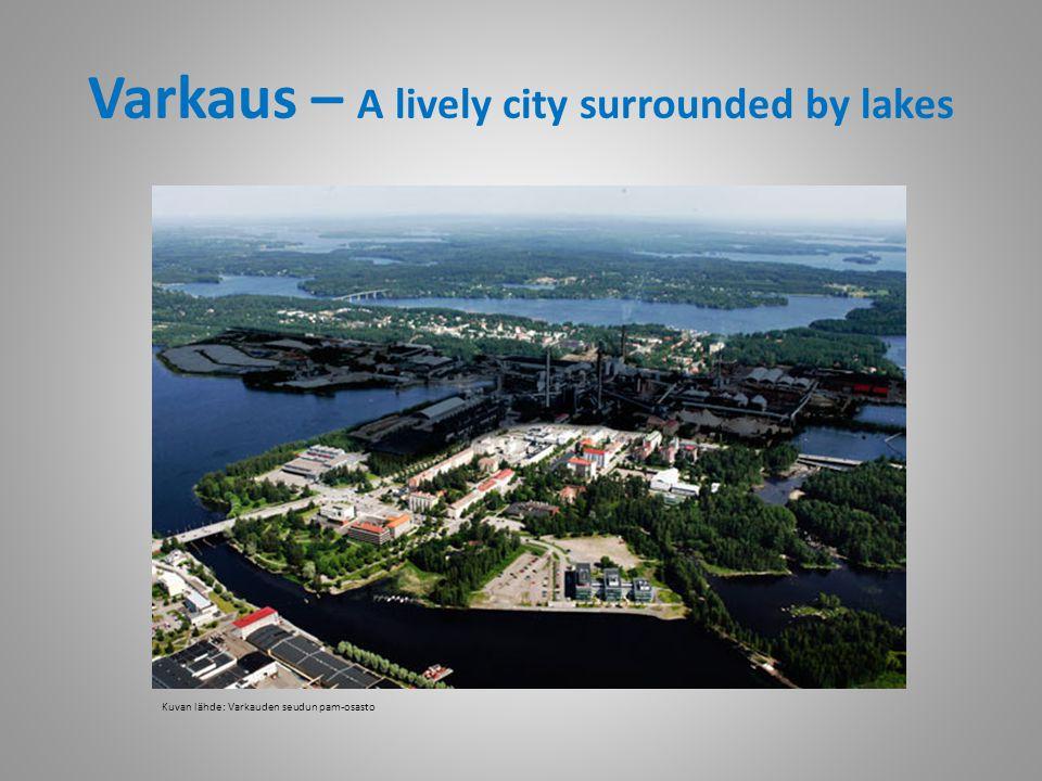 Varkaus – A lively city surrounded by lakes Kuvan lähde: Varkauden seudun pam-osasto