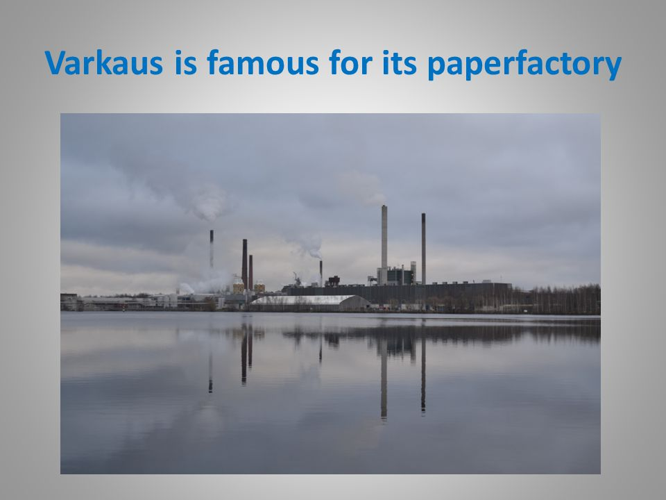 Varkaus is famous for its paperfactory