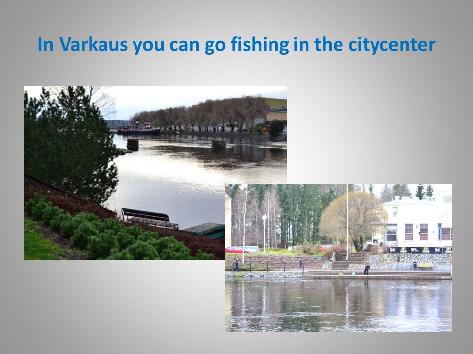 In Varkaus you can go fishing in the citycenter
