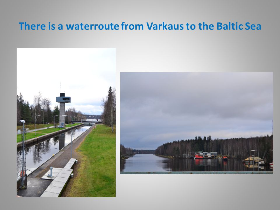 There is a waterroute from Varkaus to the Baltic Sea