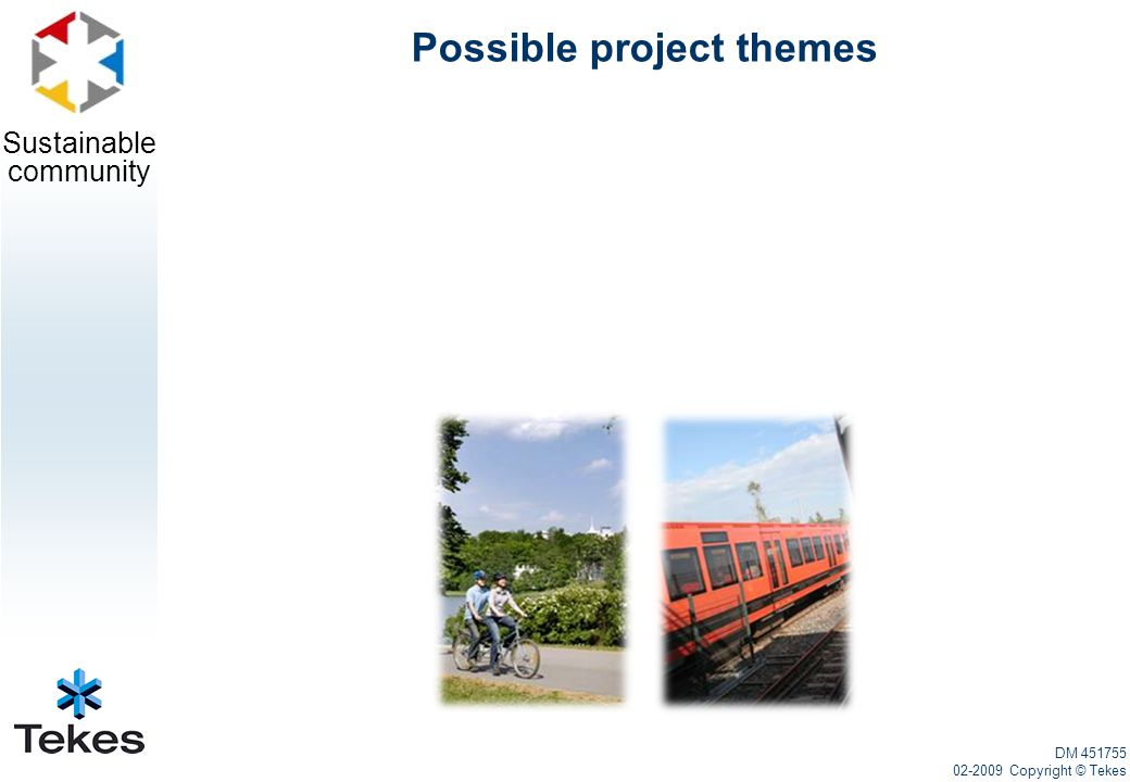 Sustainable community Possible project themes DM 451755 02-2009 Copyright © Tekes