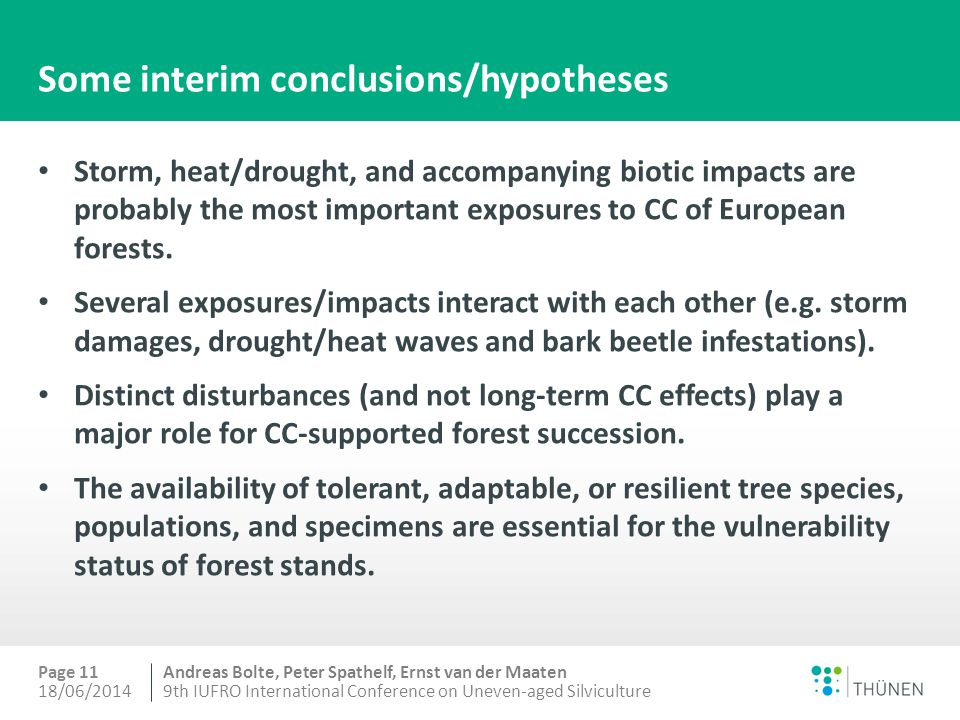 Andreas Bolte, Peter Spathelf, Ernst van der Maaten Some interim conclusions/hypotheses Storm, heat/drought, and accompanying biotic impacts are probably the most important exposures to CC of European forests.