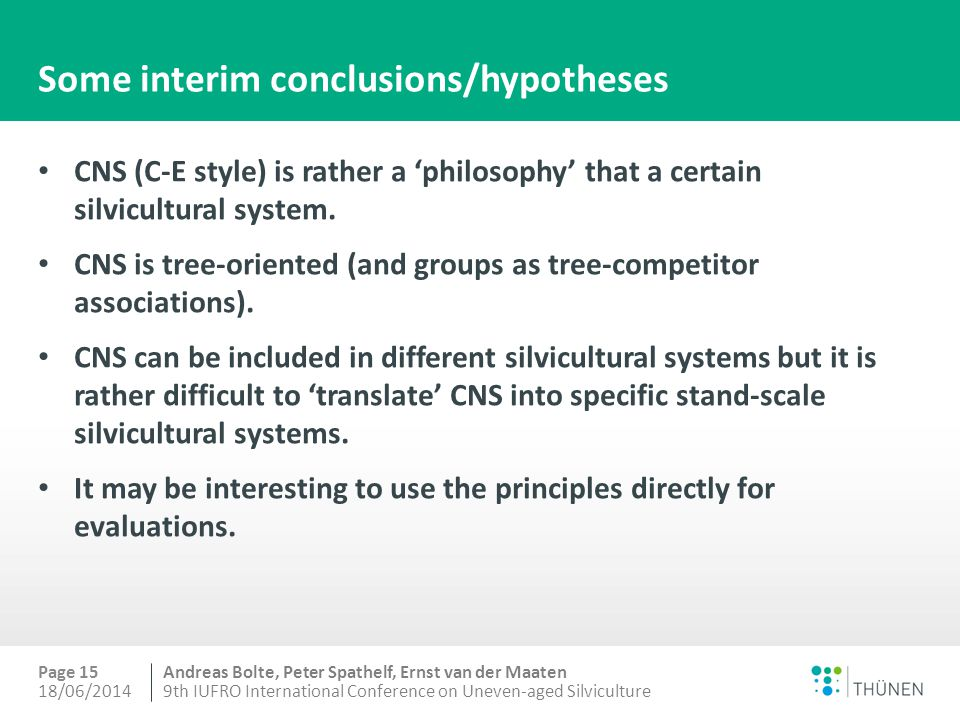 Andreas Bolte, Peter Spathelf, Ernst van der Maaten Some interim conclusions/hypotheses CNS (C-E style) is rather a 'philosophy' that a certain silvicultural system.