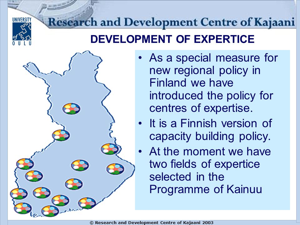 As a special measure for new regional policy in Finland we have introduced the policy for centres of expertise.