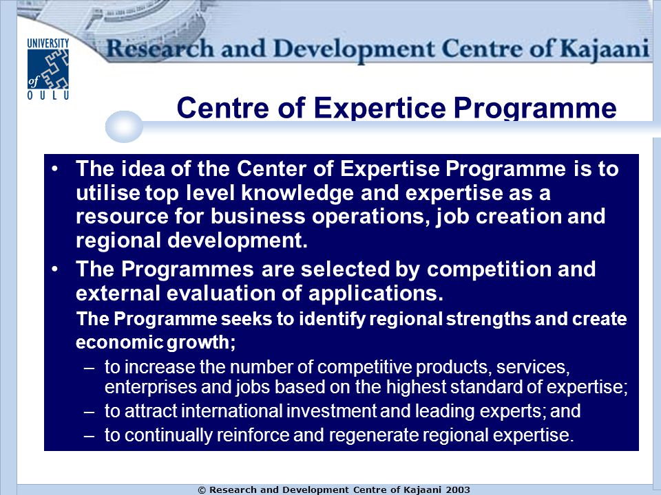 The idea of the Center of Expertise Programme is to utilise top level knowledge and expertise as a resource for business operations, job creation and regional development.