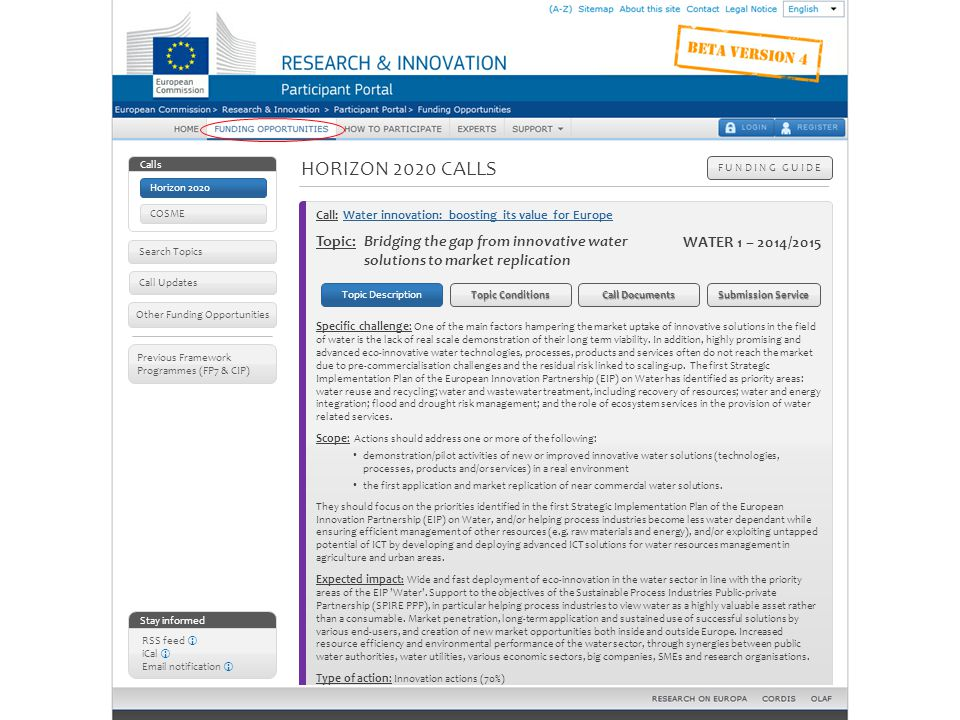 HORIZON 2020 CALLS F U N D I N G G U I D E Stay informed RSS feed  iCal  Email notification  Other Funding Opportunities Call Updates Calls COSME Previous Framework Programmes (FP7 & CIP) Topic Conditions Eligibility conditions – The standard eligibility conditions apply.