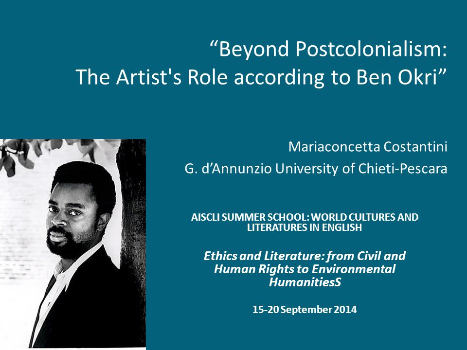 Beyond Postcolonialism: The Artist s Role according to Ben Okri Mariaconcetta Costantini G.