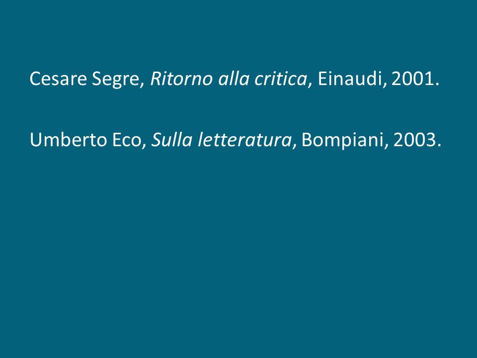 Cesare Segre, Ritorno alla critica, Einaudi, 2001. Umberto Eco, Sulla letteratura, Bompiani, 2003.
