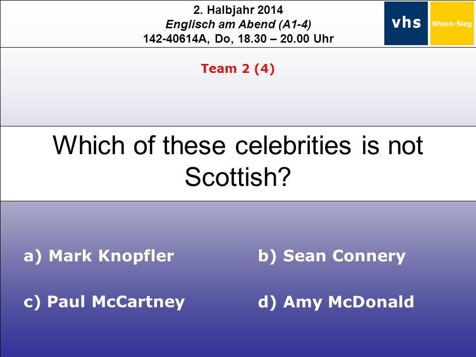 2. Halbjahr 2014 Englisch am Abend (A1-4) 142-40614A, Do, 18.30 – 20.00 Uhr a) Mark Knopfler c) Paul McCartney b) Sean Connery d) Amy McDonald Team 2