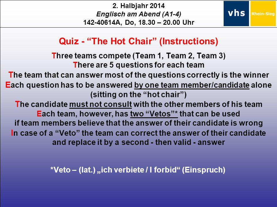 """2. Halbjahr 2014 Englisch am Abend (A1-4) 142-40614A, Do, 18.30 – 20.00 Uhr Quiz - """"The Hot Chair"""" (Instructions) Three teams compete (Team 1, Team 2,"""