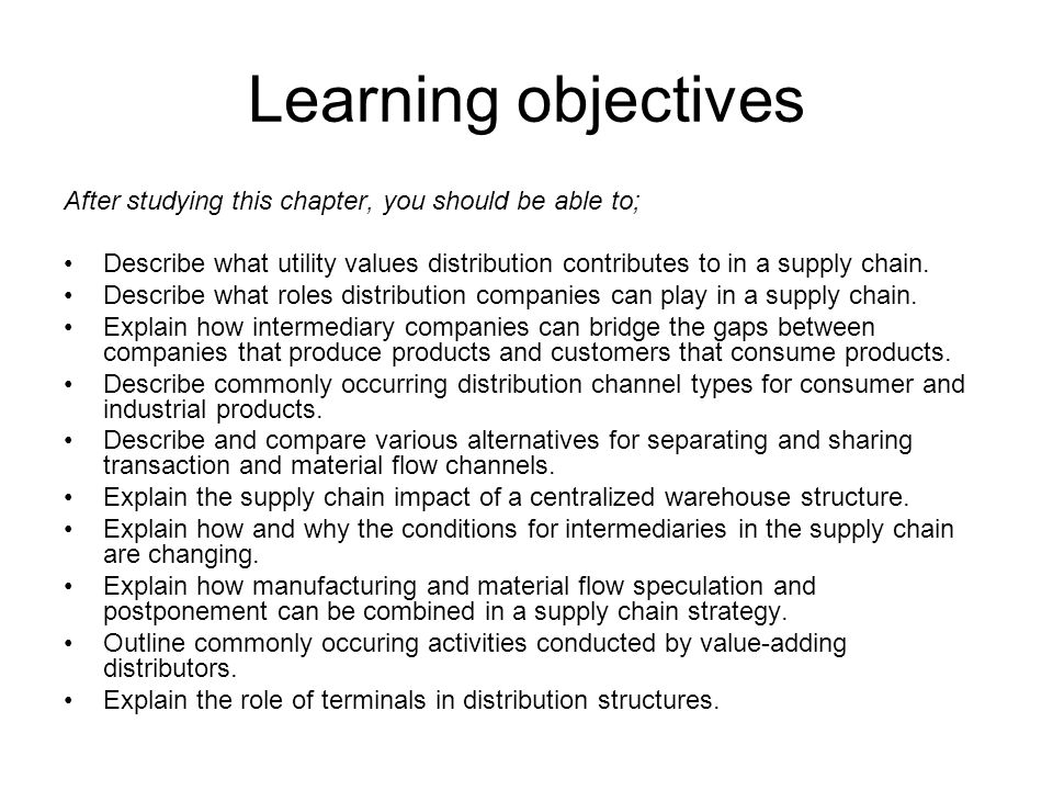 Learning objectives After studying this chapter, you should be able to; Describe what utility values distribution contributes to in a supply chain.