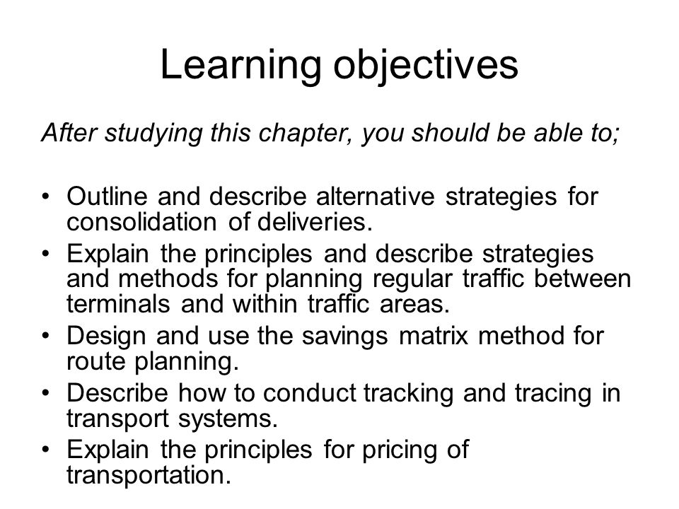 Learning objectives After studying this chapter, you should be able to; Outline and describe alternative strategies for consolidation of deliveries.