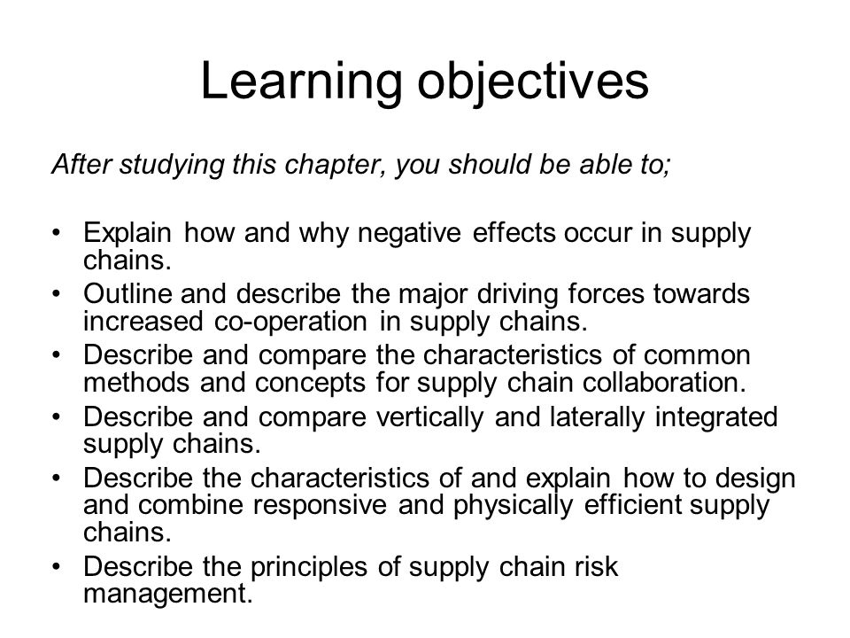 Learning objectives After studying this chapter, you should be able to; Explain how and why negative effects occur in supply chains.