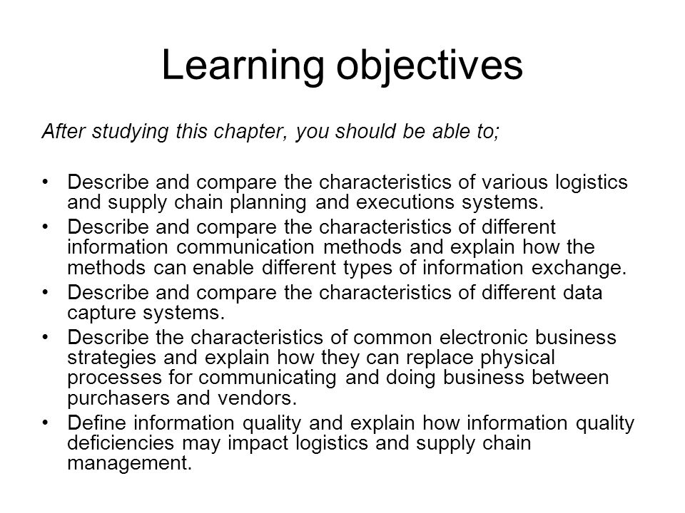 Learning objectives After studying this chapter, you should be able to; Describe and compare the characteristics of various logistics and supply chain planning and executions systems.