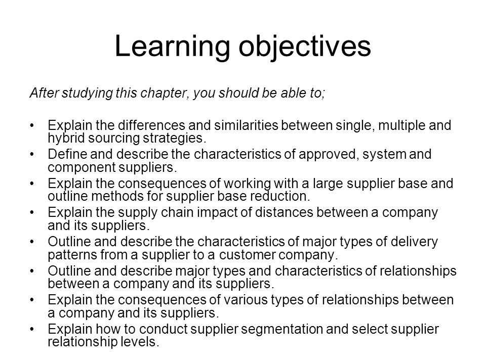 Learning objectives After studying this chapter, you should be able to; Explain the differences and similarities between single, multiple and hybrid sourcing strategies.