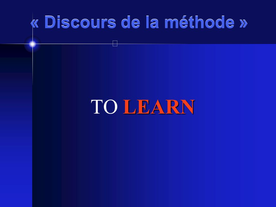 « Discours de la méthode » To S SS SEE is to look and l ll learn