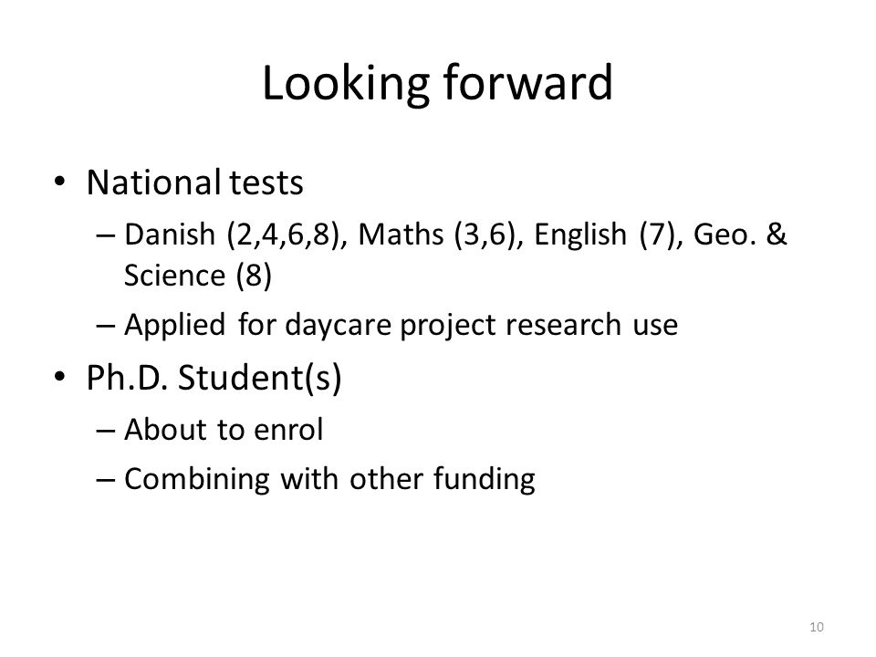Looking forward National tests – Danish (2,4,6,8), Maths (3,6), English (7), Geo.