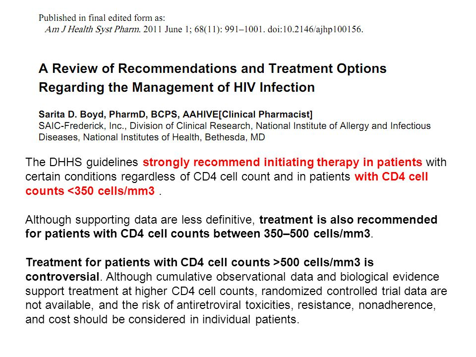 The DHHS guidelines strongly recommend initiating therapy in patients with certain conditions regardless of CD4 cell count and in patients with CD4 cell counts <350 cells/mm3.