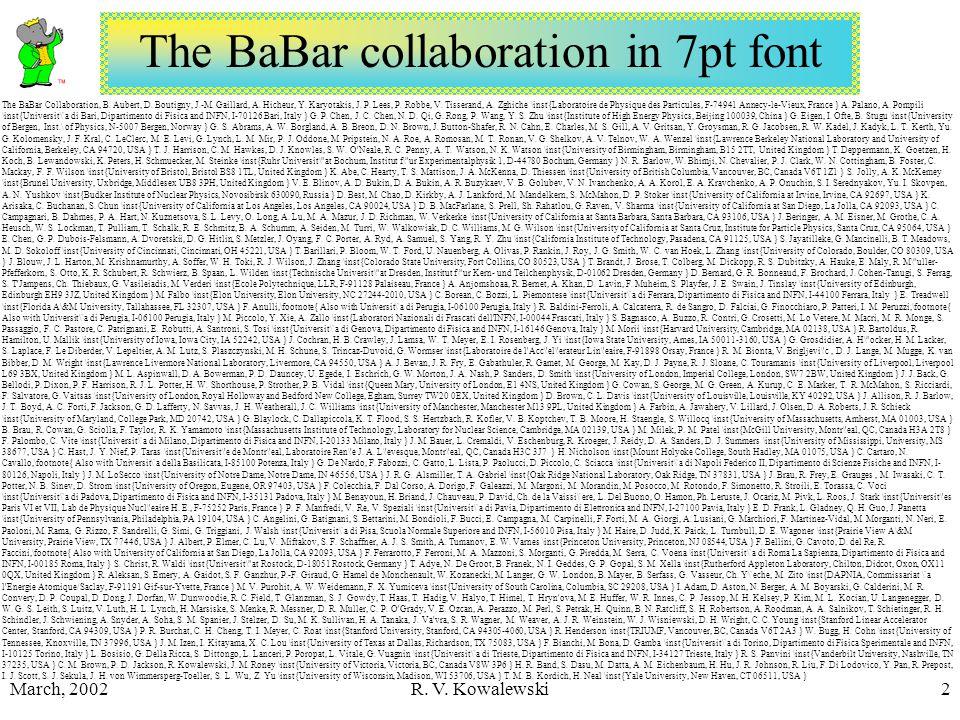 March, 2002R. V. Kowalewski2 The BaBar collaboration in 7pt font The BaBar Collaboration, B.